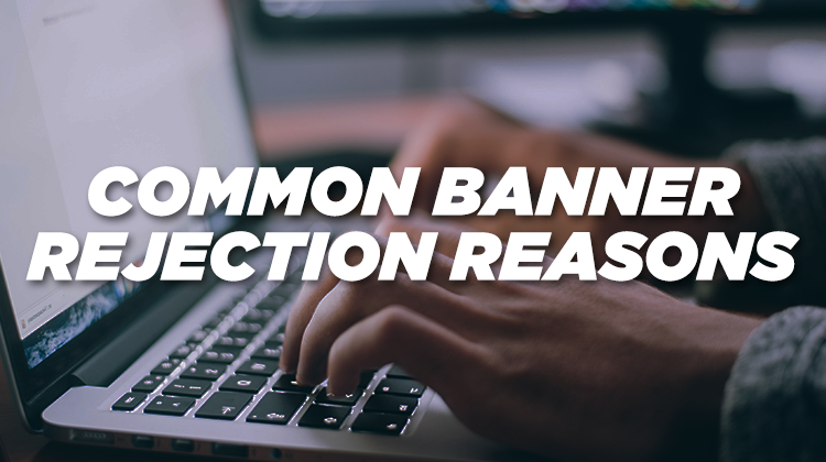 common banner rejection reasons